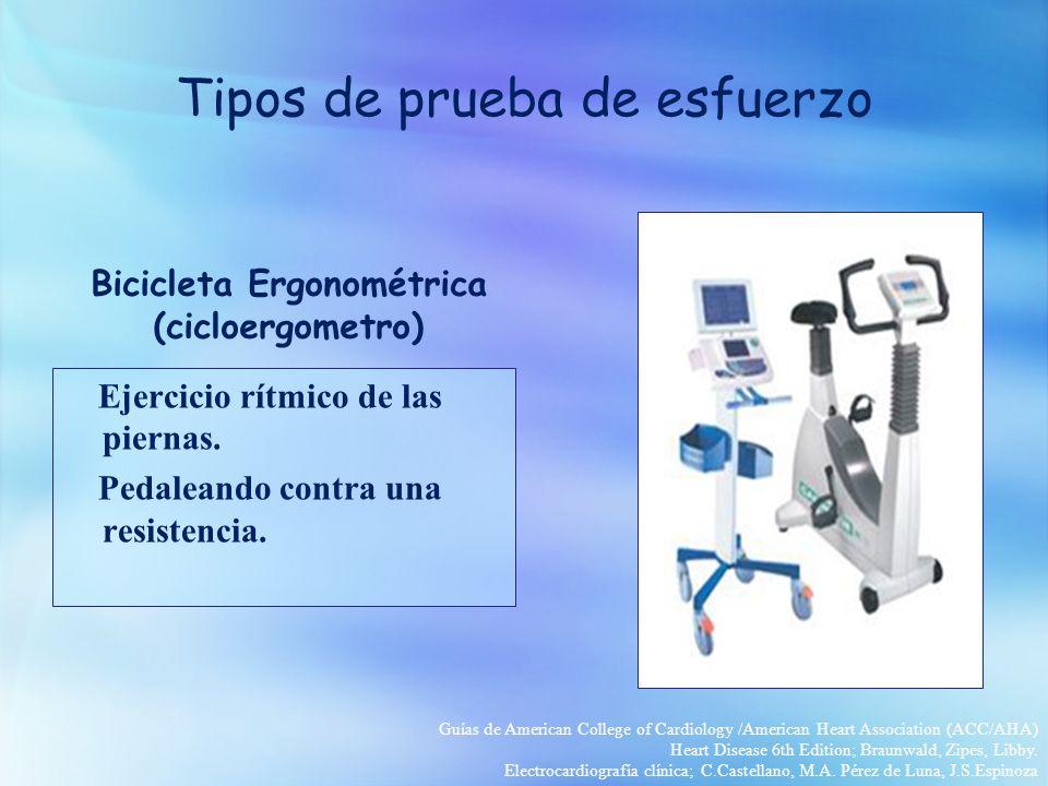 Tipos de prueba de esfuerzo Bicicleta Ergonométrica (cicloergometro) Ejercicio rítmico de las piernas.