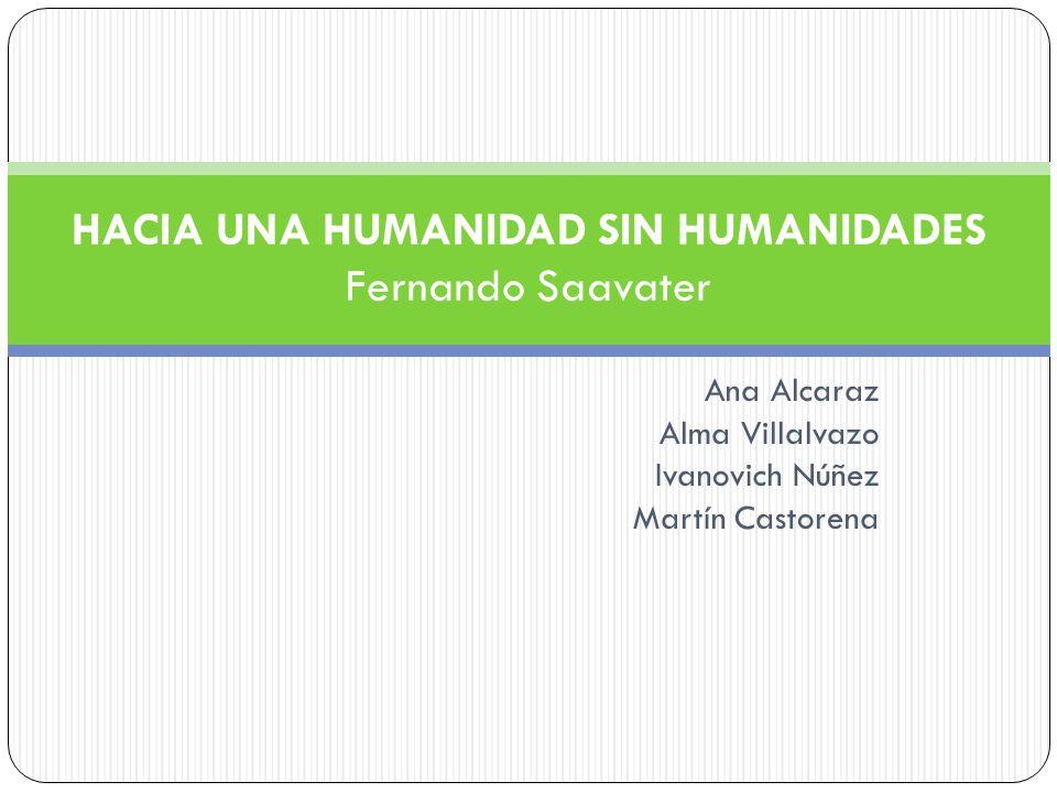 Ana Alcaraz Alma Villalvazo Ivanovich Núñez Martín Castorena HACIA UNA HUMANIDAD SIN HUMANIDADES Fernando Saavater