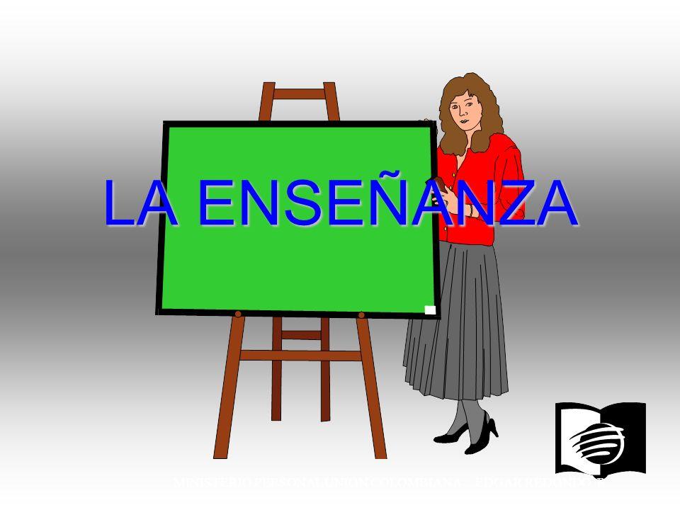 MINISTERIO PERSONAL UNION COLOMBIANA EDGAR REDONDO R. LA ENSEÑANZA
