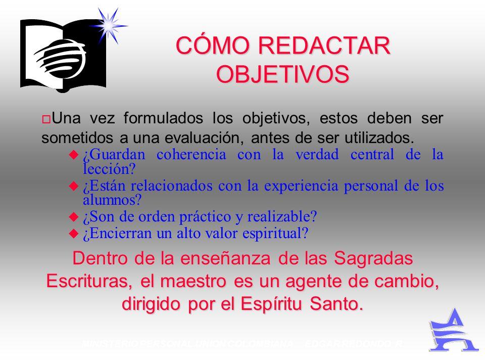 MINISTERIO PERSONAL UNION COLOMBIANA EDGAR REDONDO R. CÓMO REDACTAR OBJETIVOS Una vez formulados los objetivos, estos deben ser sometidos a una evalua