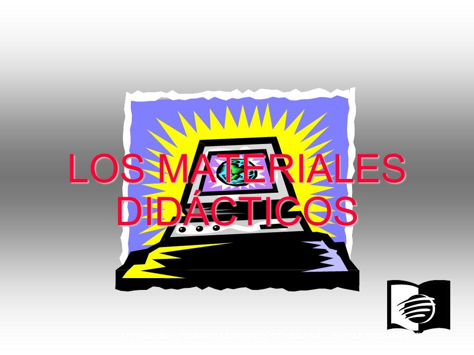 MINISTERIO PERSONAL UNION COLOMBIANA EDGAR REDONDO R. LOS MATERIALES DIDÁCTICOS