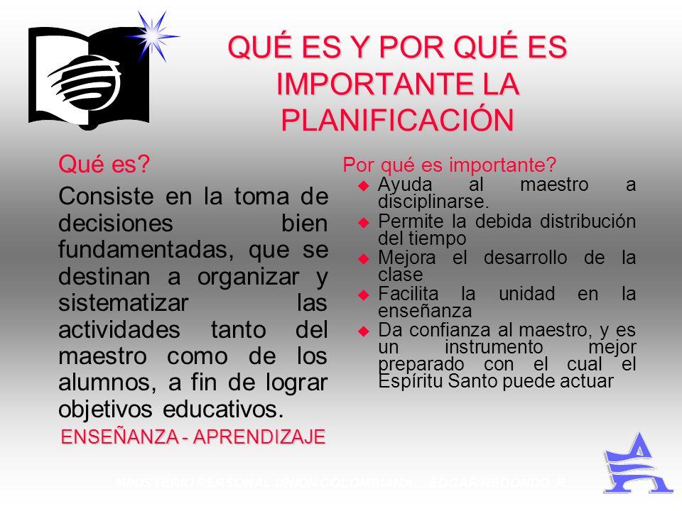 MINISTERIO PERSONAL UNION COLOMBIANA EDGAR REDONDO R. QUÉ ES Y POR QUÉ ES IMPORTANTE LA PLANIFICACIÓN Qué es? Consiste en la toma de decisiones bien f