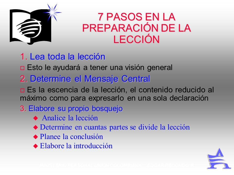 7 PASOS EN LA PREPARACIÓN DE LA LECCIÓN 1.Lea toda la lección 1. Lea toda la lección Esto le ayudará a tener una visión general 2.Determine el Mensaje