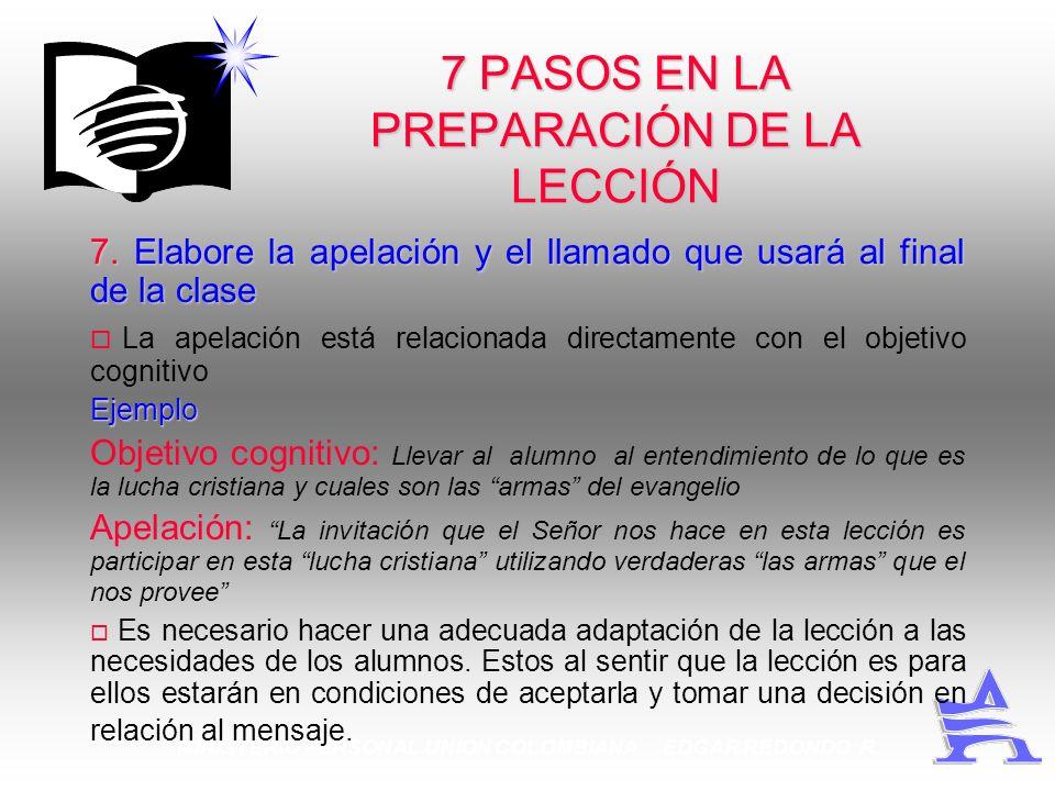 MINISTERIO PERSONAL UNION COLOMBIANA EDGAR REDONDO R. 7 PASOS EN LA PREPARACIÓN DE LA LECCIÓN 7. Elabore la apelación y el llamado que usará al final