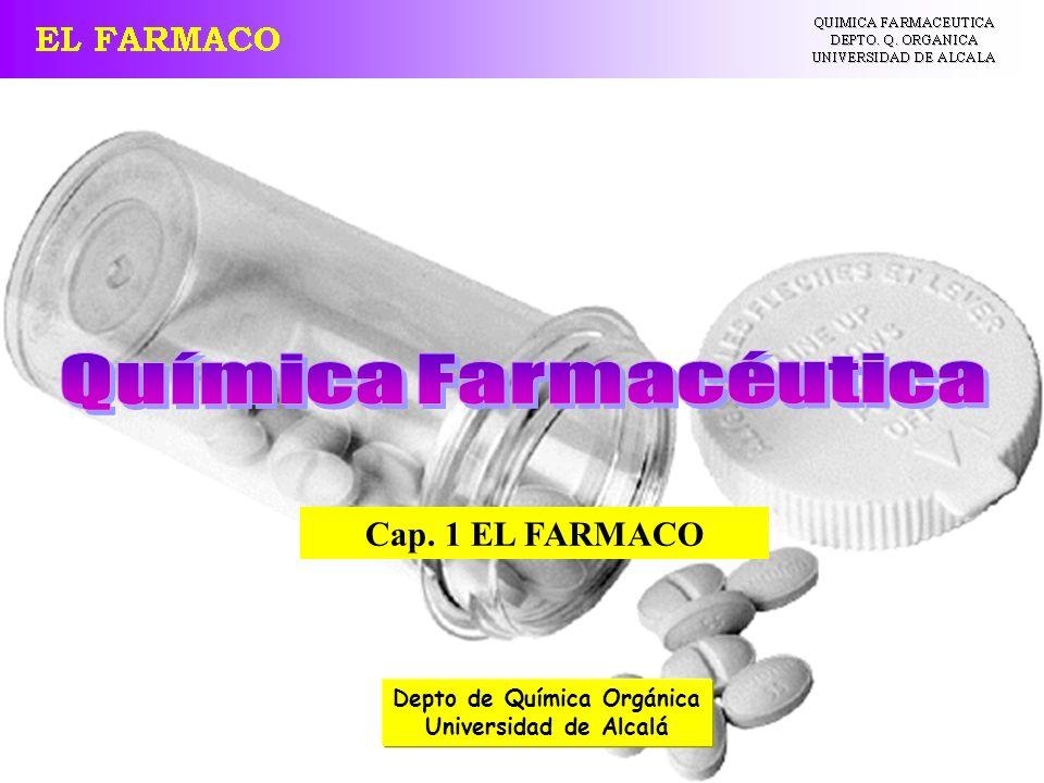 1 Depto de Química Orgánica Universidad de Alcalá Cap. 1 EL FARMACO