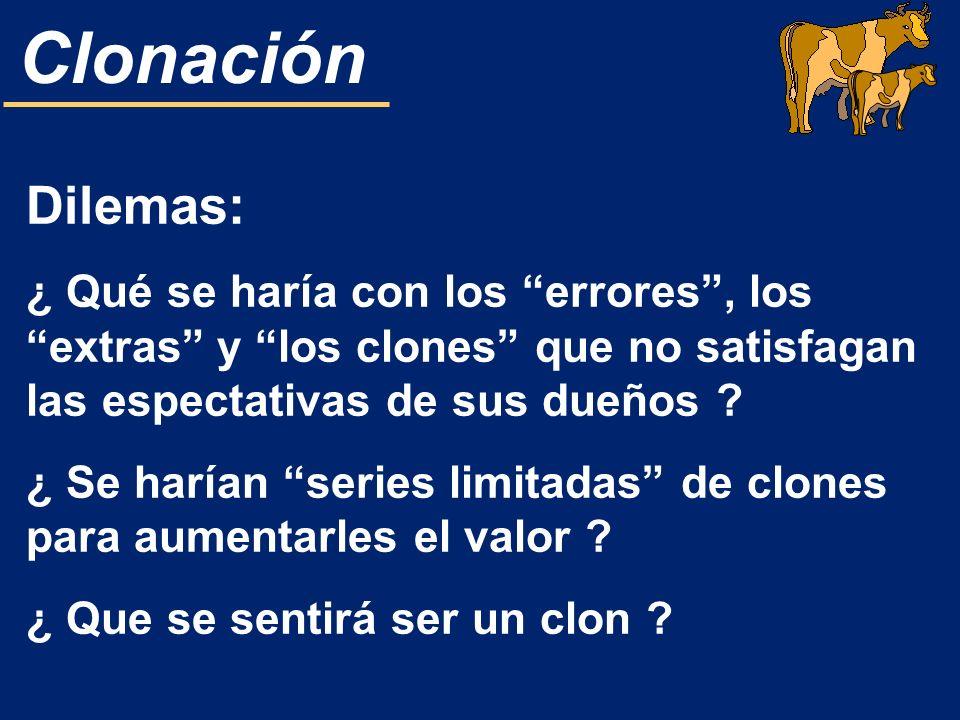 Clonación Dilemas: ¿ Qué se haría con los errores, los extras y los clones que no satisfagan las espectativas de sus dueños ? ¿ Se harían series limit