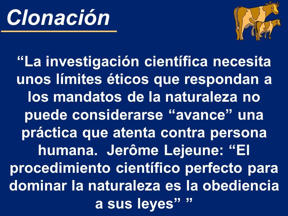 Clonación La investigación científica necesita unos límites éticos que respondan a los mandatos de la naturaleza no puede considerarse avance una prác