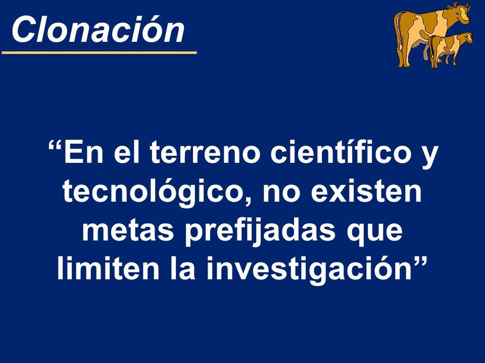 Clonación En el terreno científico y tecnológico, no existen metas prefijadas que limiten la investigación
