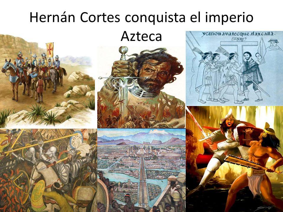Hernán Cortes conquista el imperio Azteca