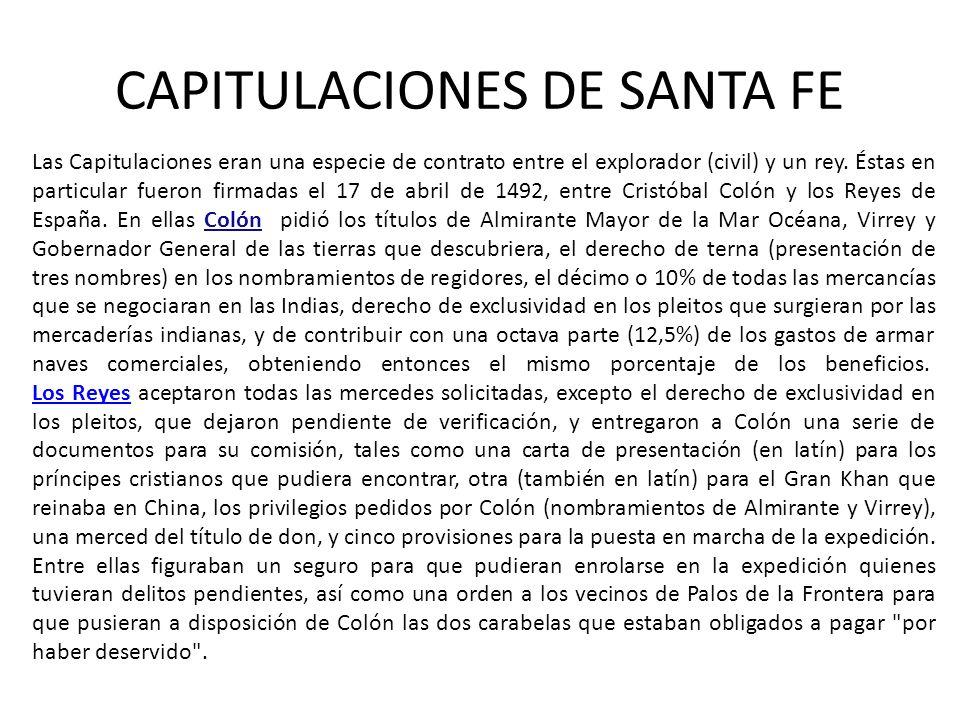 CAPITULACIONES DE SANTA FE Las Capitulaciones eran una especie de contrato entre el explorador (civil) y un rey. Éstas en particular fueron firmadas e
