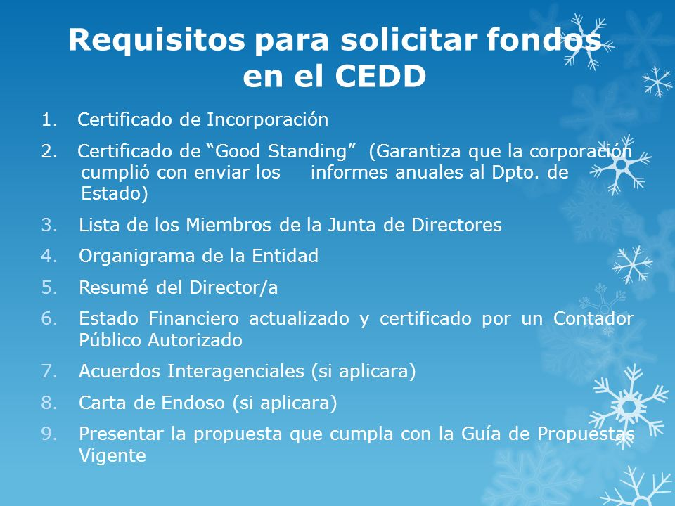 Requisitos para solicitar fondos en el CEDD 1. Certificado de Incorporación 2. Certificado de Good Standing (Garantiza que la corporación cumplió con