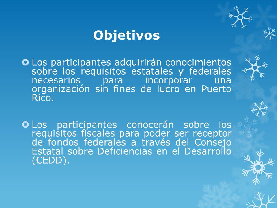 Objetivos Los participantes adquirirán conocimientos sobre los requisitos estatales y federales necesarios para incorporar una organización sin fines