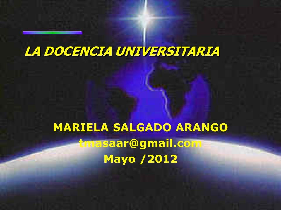 MARIELA SALGADO ARANGO tmasaar@gmail.com Mayo /2012 LA DOCENCIA UNIVERSITARIA