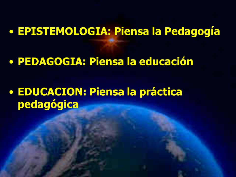 Mariela Salgado A EPISTEMOLOGIA: Piensa la Pedagogía PEDAGOGIA: Piensa la educación EDUCACION: Piensa la práctica pedagógica