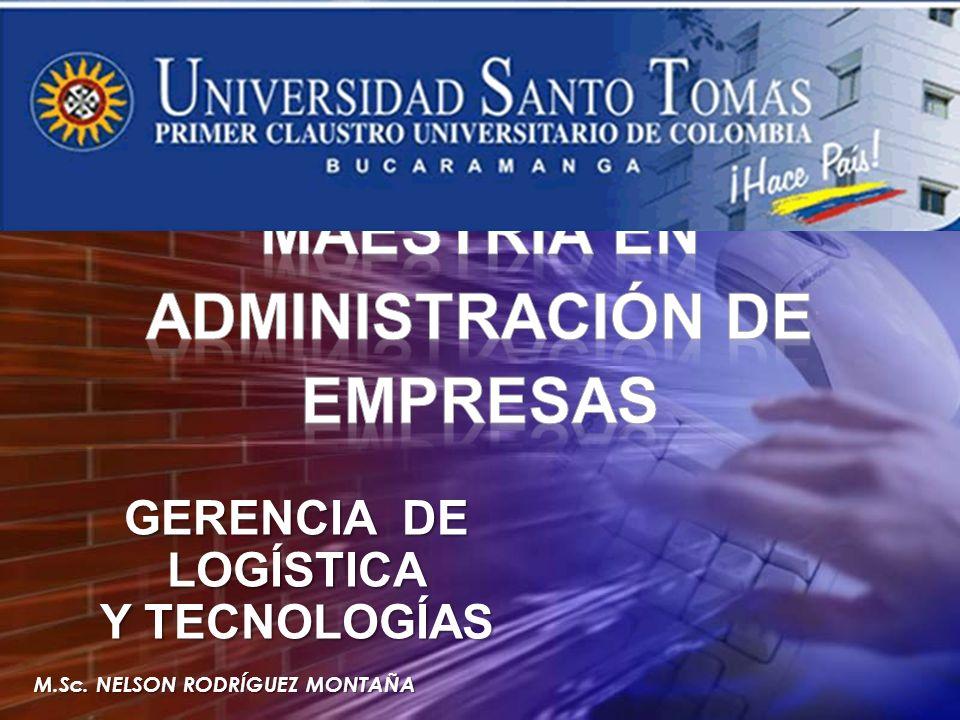 GERENCIA DE LOGÍSTICA Y TECNOLOGÍAS M.Sc. NELSON RODRÍGUEZ MONTAÑA