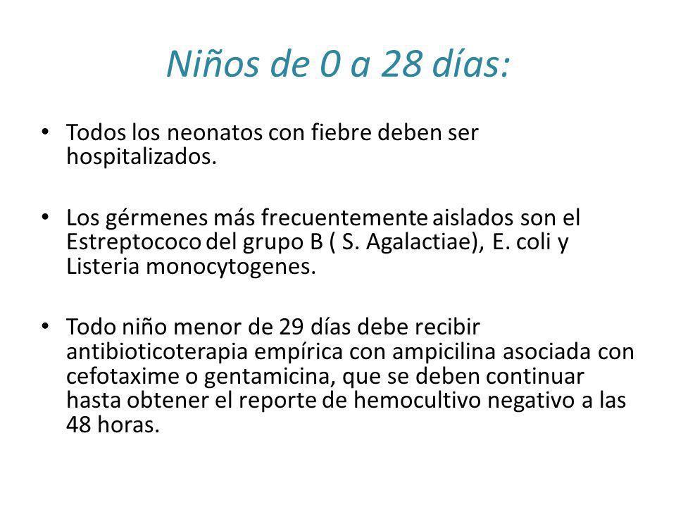 Todos los neonatos con fiebre deben ser hospitalizados. Los gérmenes más frecuentemente aislados son el Estreptococo del grupo B ( S. Agalactiae), E.