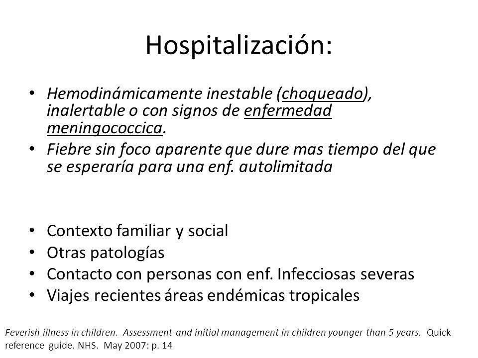 Hospitalización: Hemodinámicamente inestable (choqueado), inalertable o con signos de enfermedad meningococcica. Fiebre sin foco aparente que dure mas