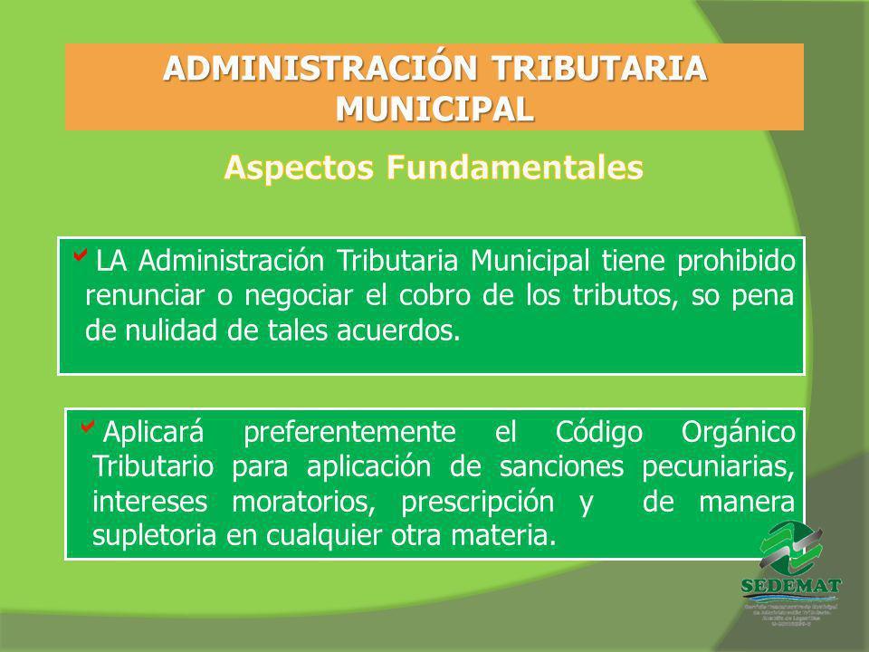 ADMINISTRACIÓN TRIBUTARIA MUNICIPAL LA Administración Tributaria Municipal tiene prohibido renunciar o negociar el cobro de los tributos, so pena de n