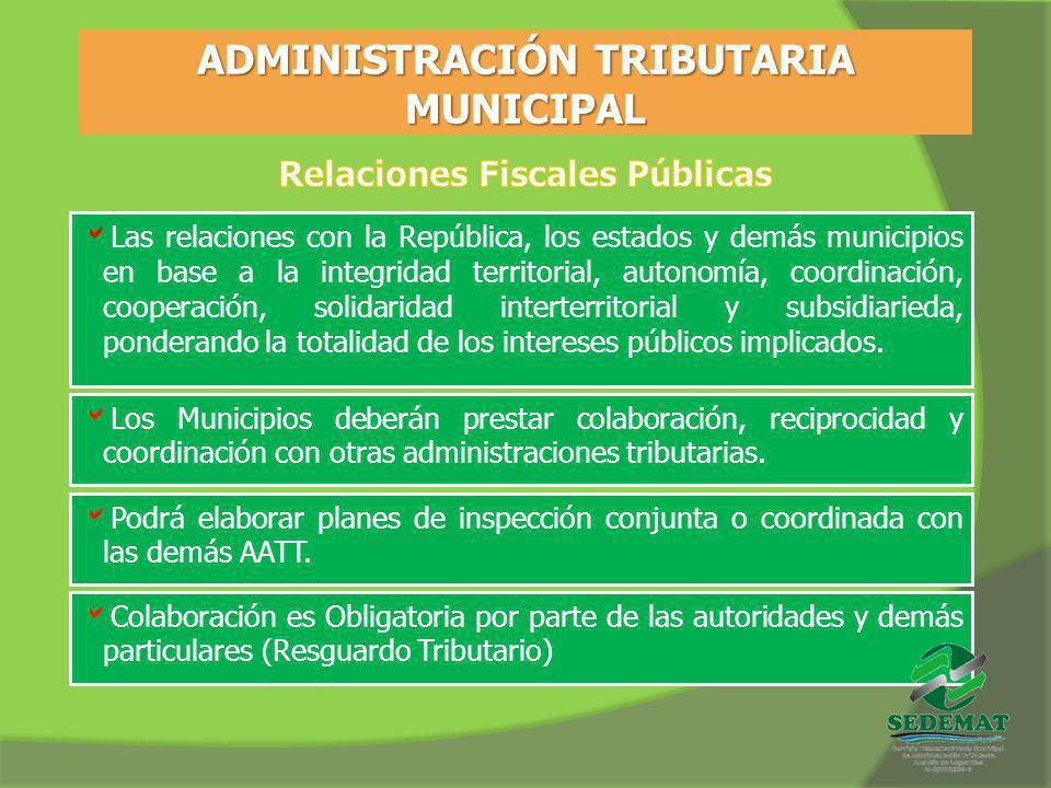 ADMINISTRACIÓN TRIBUTARIA MUNICIPAL Las relaciones con la República, los estados y demás municipios en base a la integridad territorial, autonomía, co