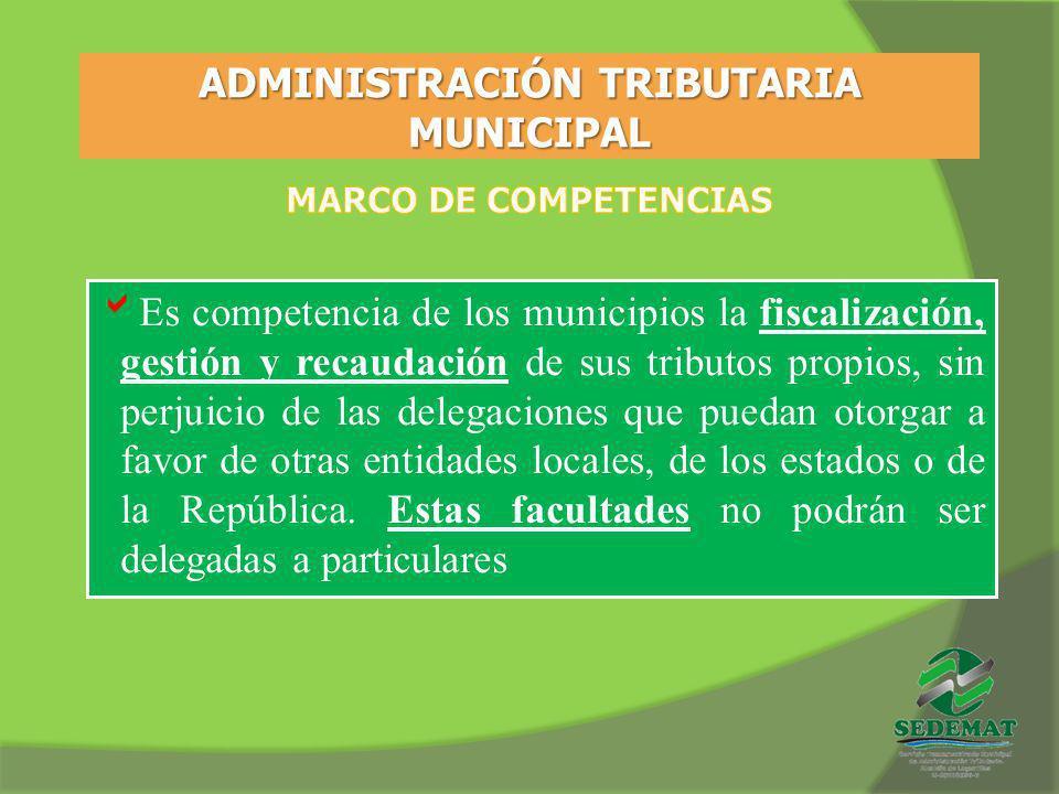ADMINISTRACIÓN TRIBUTARIA MUNICIPAL Es competencia de los municipios la fiscalización, gestión y recaudación de sus tributos propios, sin perjuicio de