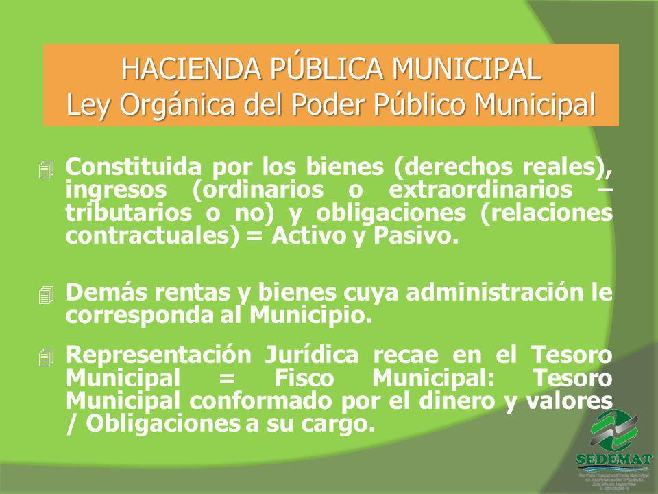 HACIENDA PÚBLICA MUNICIPAL Ley Orgánica del Poder Público Municipal 4 Constituida por los bienes (derechos reales), ingresos (ordinarios o extraordina