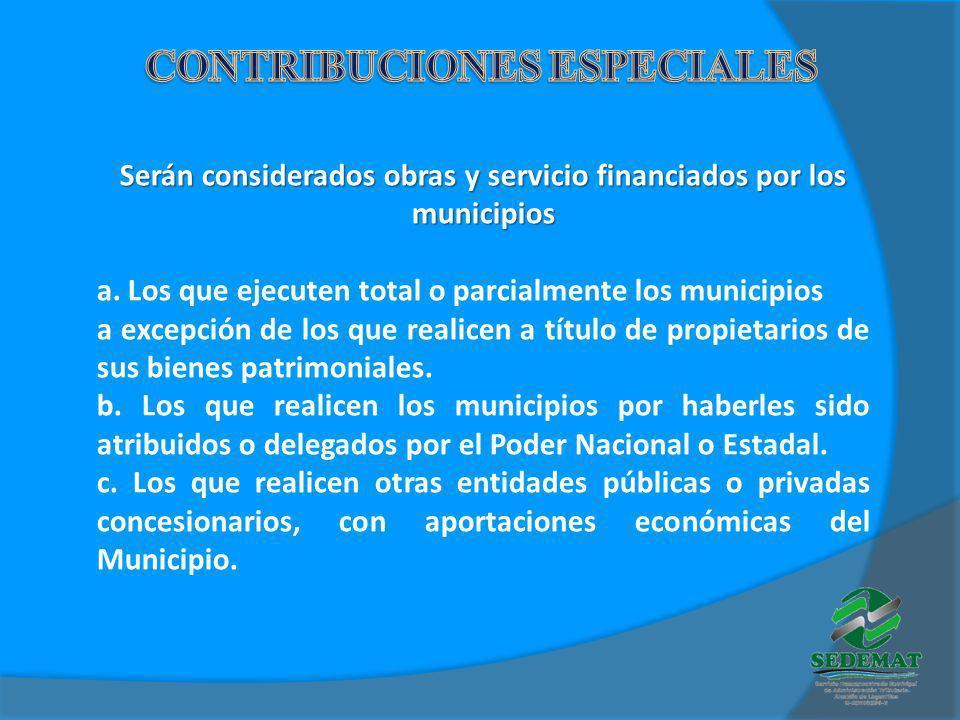 Serán considerados obras y servicio financiados por los municipios a. Los que ejecuten total o parcialmente los municipios a excepción de los que real