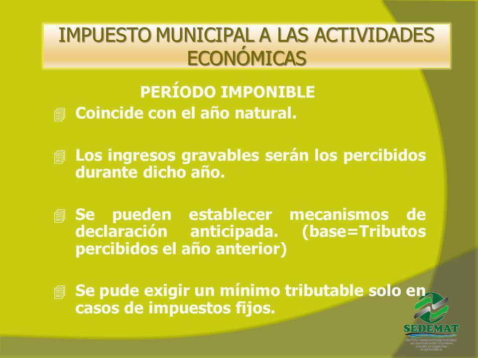 IMPUESTO MUNICIPAL A LAS ACTIVIDADES ECONÓMICAS PERÍODO IMPONIBLE 4 Coincide con el año natural. 4 Los ingresos gravables serán los percibidos durante