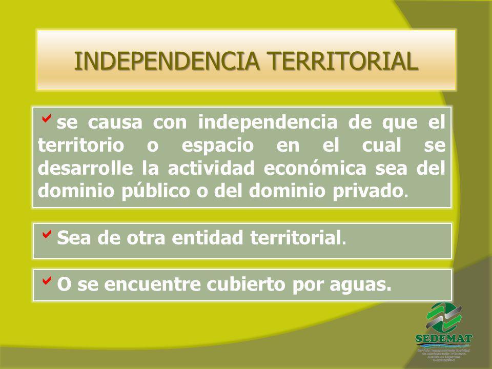 INDEPENDENCIA TERRITORIAL se causa con independencia de que el territorio o espacio en el cual se desarrolle la actividad económica sea del dominio pú