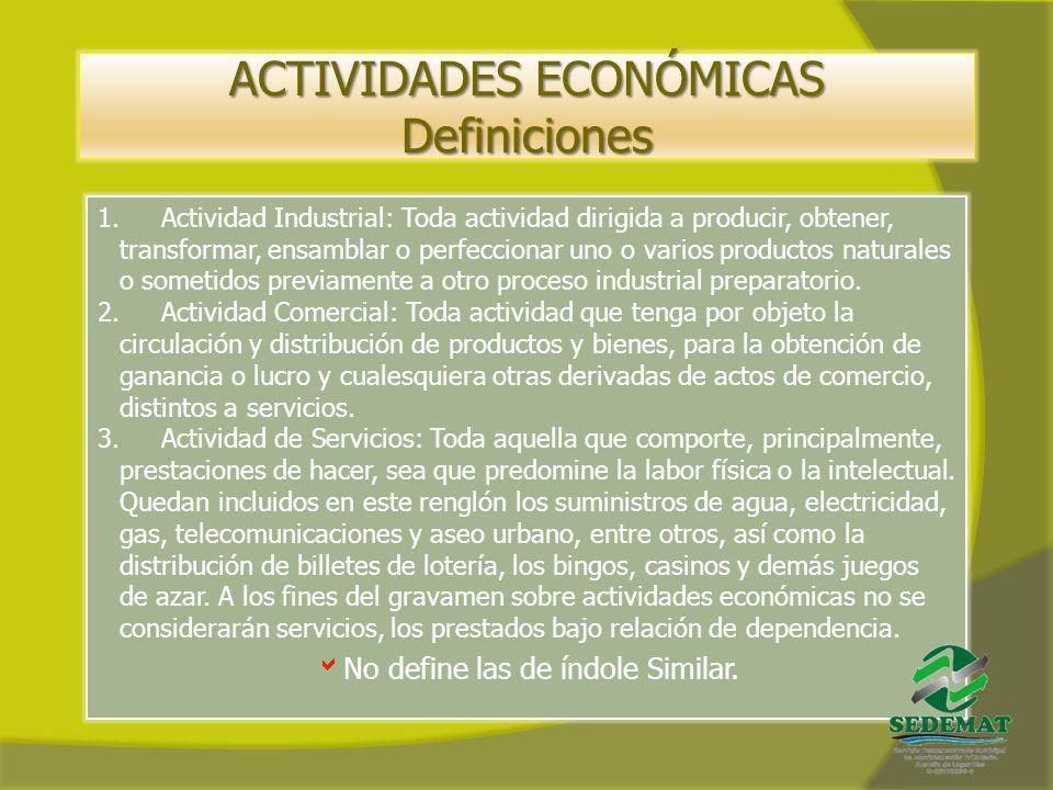 ACTIVIDADES ECONÓMICAS Definiciones 1. Actividad Industrial: Toda actividad dirigida a producir, obtener, transformar, ensamblar o perfeccionar uno o