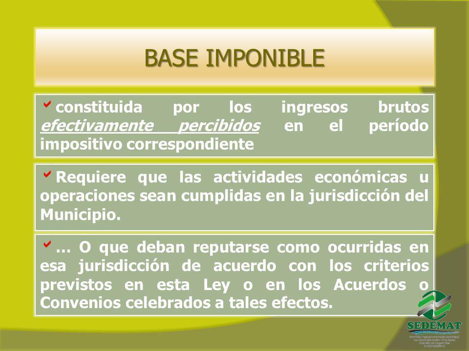 BASE IMPONIBLE constituida por los ingresos brutos efectivamente percibidos en el período impositivo correspondiente Requiere que las actividades econ