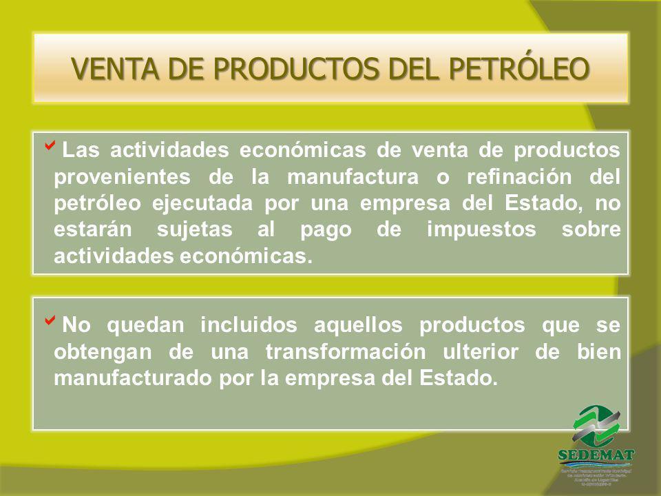 VENTA DE PRODUCTOS DEL PETRÓLEO No quedan incluidos aquellos productos que se obtengan de una transformación ulterior de bien manufacturado por la emp