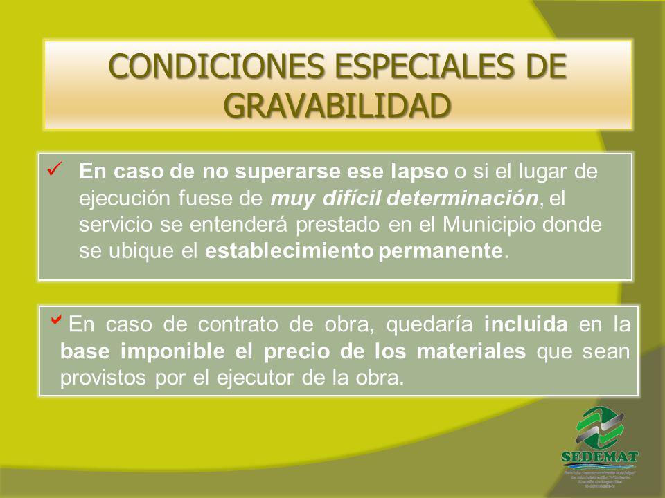 CONDICIONES ESPECIALES DE GRAVABILIDAD En caso de no superarse ese lapso o si el lugar de ejecución fuese de muy difícil determinación, el servicio se