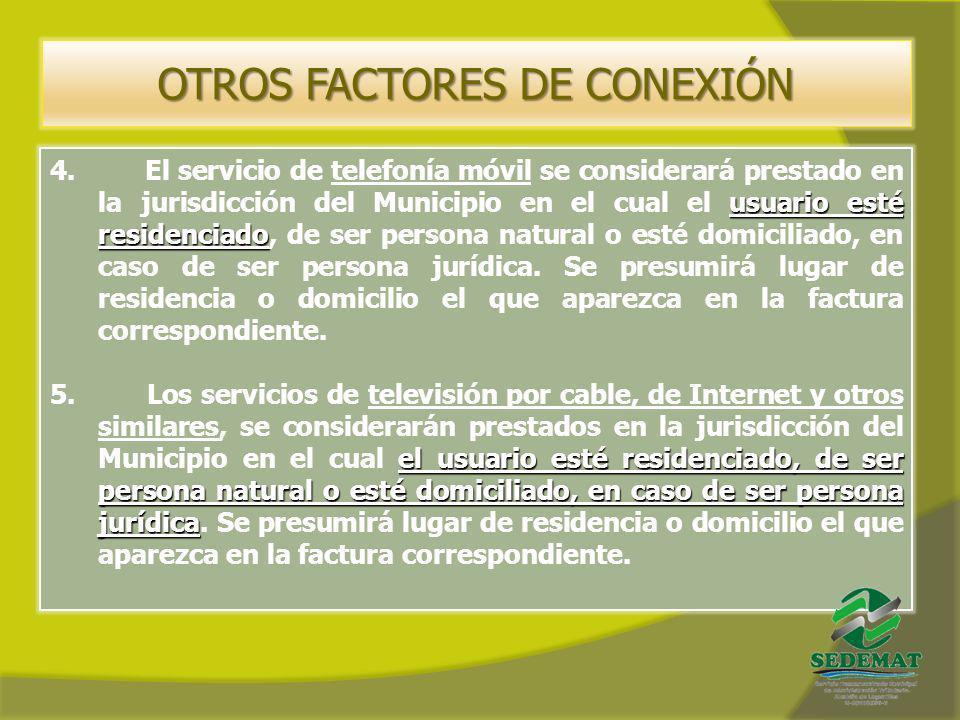 OTROS FACTORES DE CONEXIÓN usuario esté residenciado 4. El servicio de telefonía móvil se considerará prestado en la jurisdicción del Municipio en el