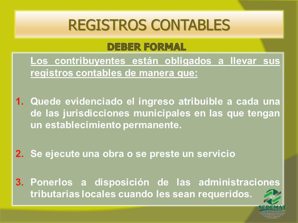 REGISTROS CONTABLES Los contribuyentes están obligados a llevar sus registros contables de manera que: 1.Quede evidenciado el ingreso atribuible a cad