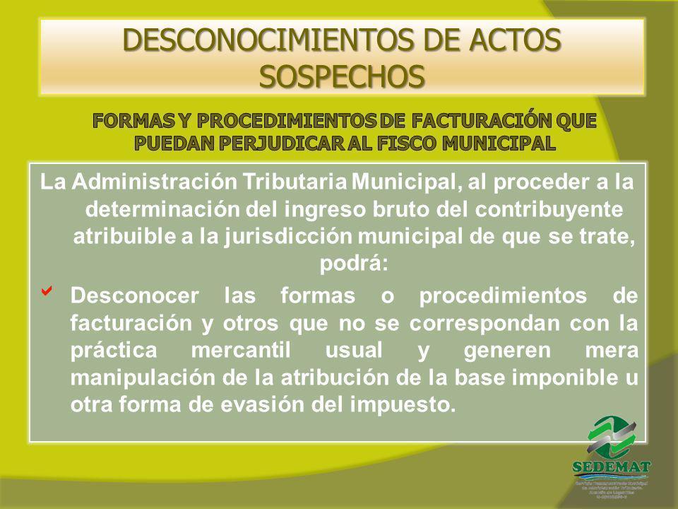 DESCONOCIMIENTOS DE ACTOS SOSPECHOS La Administración Tributaria Municipal, al proceder a la determinación del ingreso bruto del contribuyente atribui