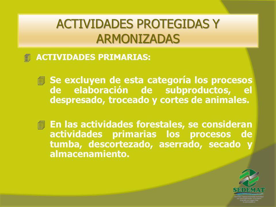 ACTIVIDADES PROTEGIDAS Y ARMONIZADAS 4ACTIVIDADES PRIMARIAS: 4Se excluyen de esta categoría los procesos de elaboración de subproductos, el despresado