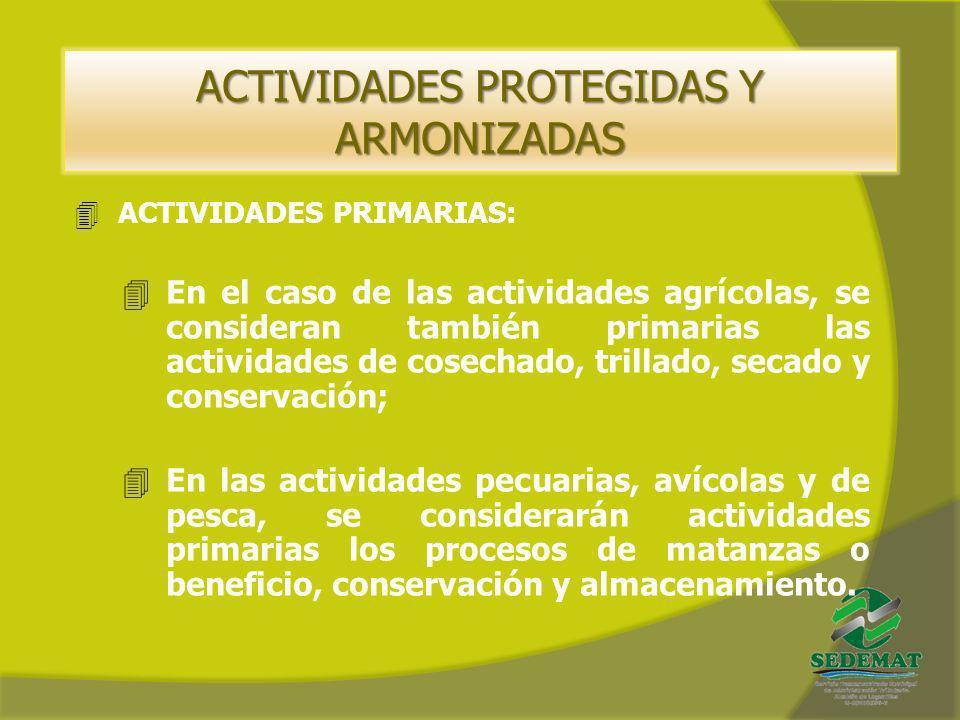 ACTIVIDADES PROTEGIDAS Y ARMONIZADAS 4ACTIVIDADES PRIMARIAS: 4En el caso de las actividades agrícolas, se consideran también primarias las actividades