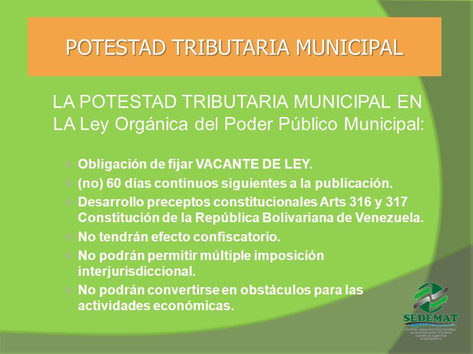 POTESTAD TRIBUTARIA MUNICIPAL LA POTESTAD TRIBUTARIA MUNICIPAL EN LA Ley Orgánica del Poder Público Municipal: Obligación de fijar VACANTE DE LEY. (no