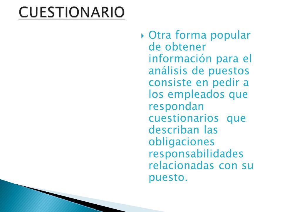 Otra forma popular de obtener información para el análisis de puestos consiste en pedir a los empleados que respondan cuestionarios que describan las