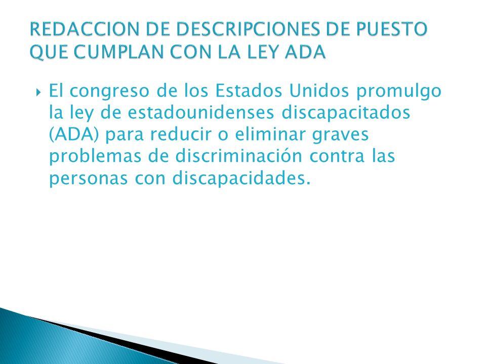 El congreso de los Estados Unidos promulgo la ley de estadounidenses discapacitados (ADA) para reducir o eliminar graves problemas de discriminación c