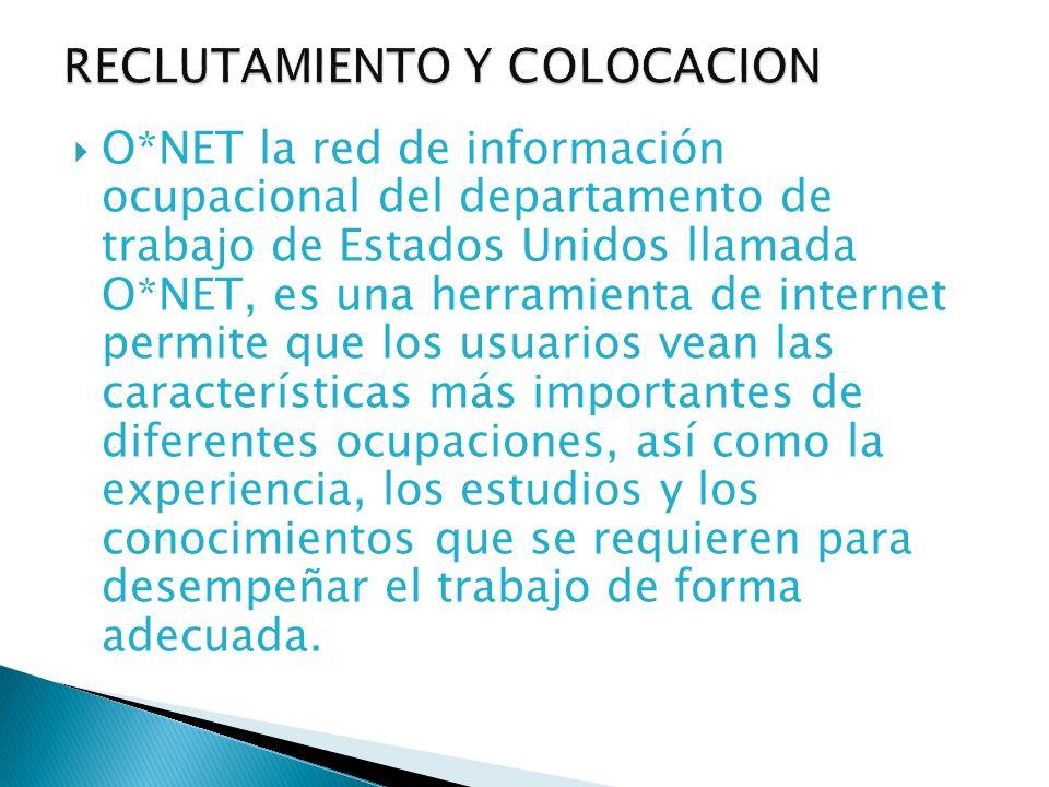 O*NET la red de información ocupacional del departamento de trabajo de Estados Unidos llamada O*NET, es una herramienta de internet permite que los us