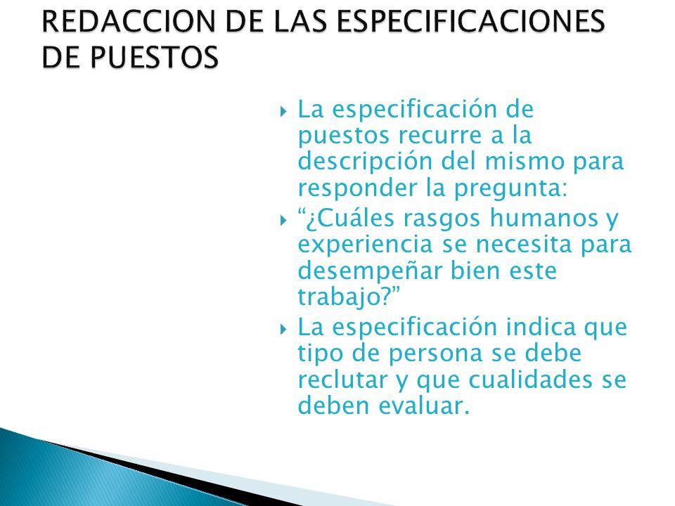 La especificación de puestos recurre a la descripción del mismo para responder la pregunta: ¿Cuáles rasgos humanos y experiencia se necesita para dese