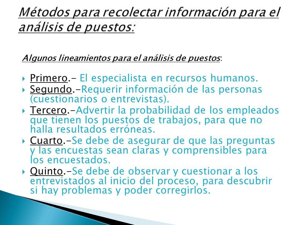 Algunos lineamientos para el análisis de puestos: Primero.- El especialista en recursos humanos. Segundo.-Requerir información de las personas (cuesti