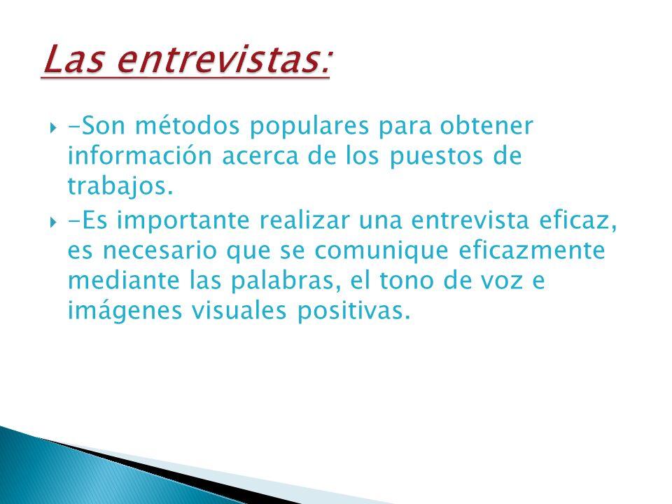 -Son métodos populares para obtener información acerca de los puestos de trabajos. -Es importante realizar una entrevista eficaz, es necesario que se
