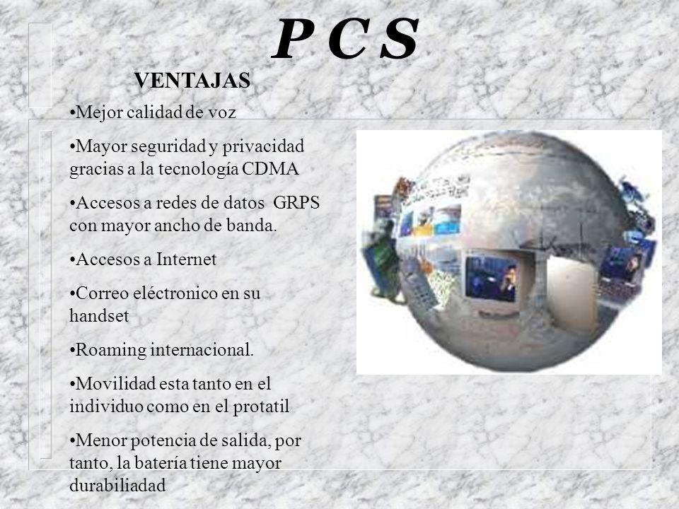 P C S VENTAJAS Mejor calidad de voz Mayor seguridad y privacidad gracias a la tecnología CDMA Accesos a redes de datos GRPS con mayor ancho de banda.