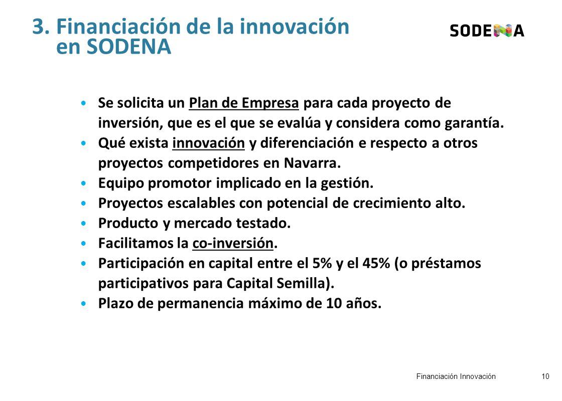 3. Financiación de la innovación en SODENA Se solicita un Plan de Empresa para cada proyecto de inversión, que es el que se evalúa y considera como ga