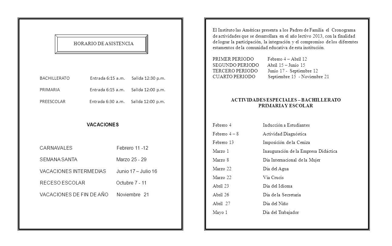 HORARIO DE ASISTENCIA BACHILLERATO Entrada 6:15 a.m. Salida 12:30 p.m. PRIMARIA Entrada 6:15 a.m. Salida 12:00 p.m. PREESCOLAR Entrada 6:30 a.m. Salid