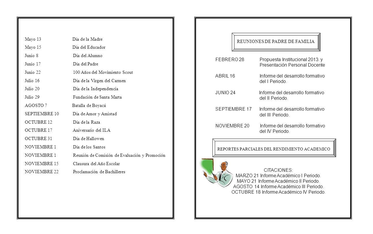 REUNIONES DE PADRE DE FAMILIA FEBRERO 28 Propuesta Institucional 2013. y Presentación Personal Docente ABRIL 16 Informe del desarrollo formativo del I