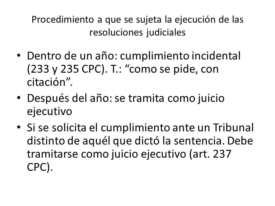Procedimiento a que se sujeta la ejecución de las resoluciones judiciales Dentro de un año: cumplimiento incidental (233 y 235 CPC).