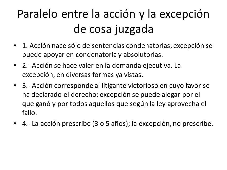 Paralelo entre la acción y la excepción de cosa juzgada 1. Acción nace sólo de sentencias condenatorias; excepción se puede apoyar en condenatoria y a
